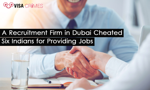 A Recruitment Firm in Dubai Cheated Six Indians for Providing Jobs