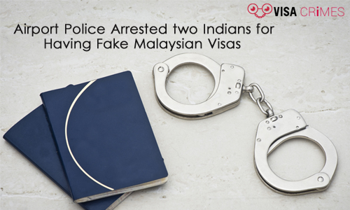 Airport Police Arrested two Indians for Having Fake Malaysian Visas