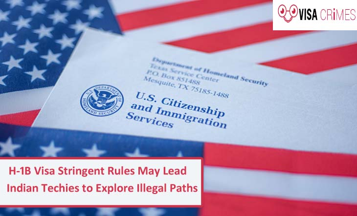 H-1B Visa Stringent Rules May Lead Indian Techies to Explore Illegal Paths
