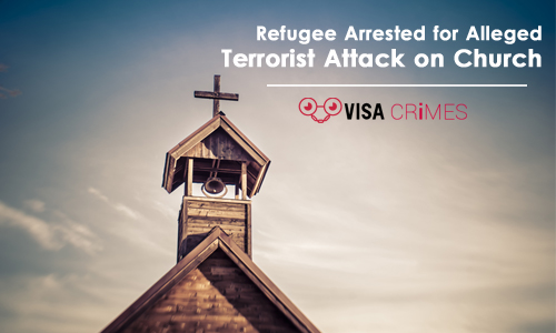Refugee Arrested for Alleged Terrorist Attack on Church