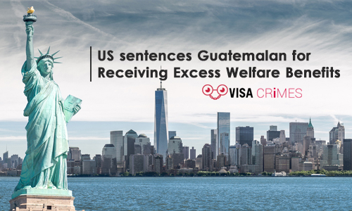 US Sentences Guatemalan for Receiving Excess Welfare Benefits