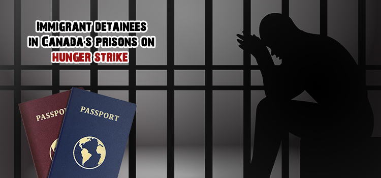 Immigrant detainees in Canada's prisons on hunger strike