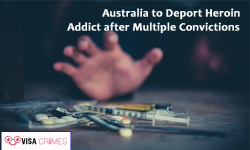 Australia to Deport Heroin Addict after Multiple Convictions