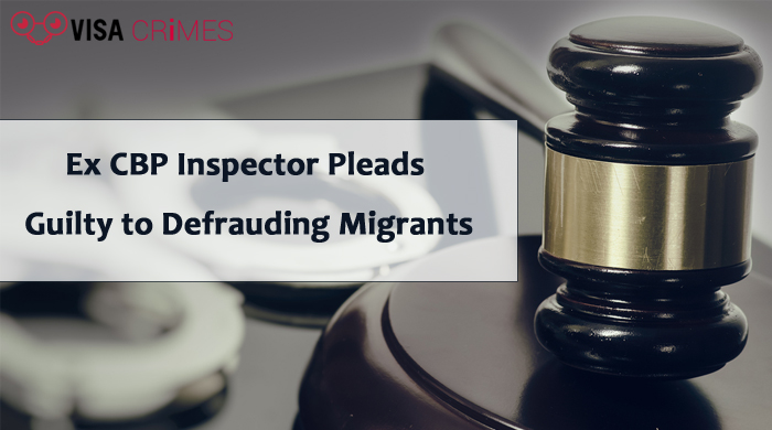 Ex CBP Inspector Pleads Guilty to Defrauding Migrants