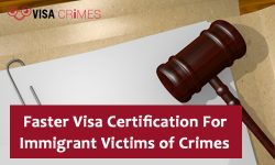 Faster Visa Certification For Immigrant Victims of Crimes