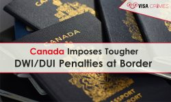 Canada Imposes Tougher DWI-DUI Penalties at Border