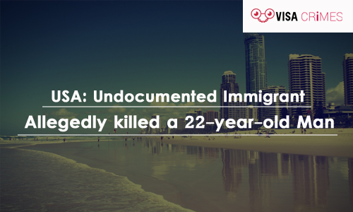 USA: Undocumented Immigrant Allegedly killed a 22-year-old Man