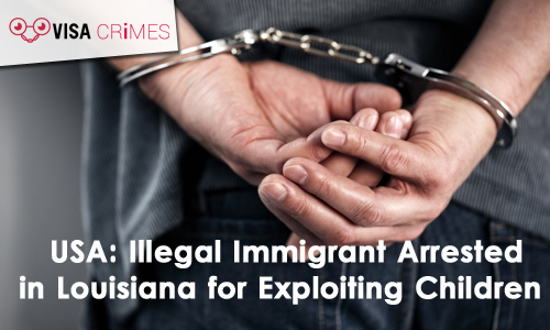 USA: Illegal Immigrant Arrested in Louisiana for Exploiting Children
