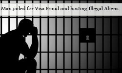 Man jailed for Visa Fraud and hosting Illegal Aliens