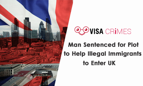 Man Sentenced for Plot to Help Illegal Immigrants Enter UK