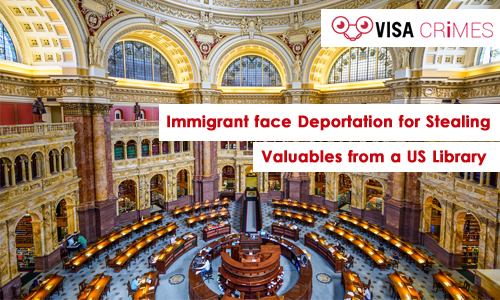 Immigrant Face Deportation for Stealing Valuables from a US Library