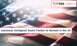 Lebanese Immigrant Seeks Pardon to Remain in the US