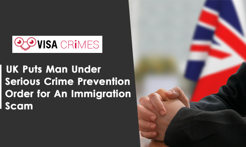 UK Puts Man Under Serious Crime Prevention Order for An Immigration Scam
