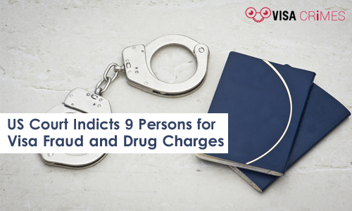 US Court Indicts 9 Persons for Visa Fraud and Drug Charges